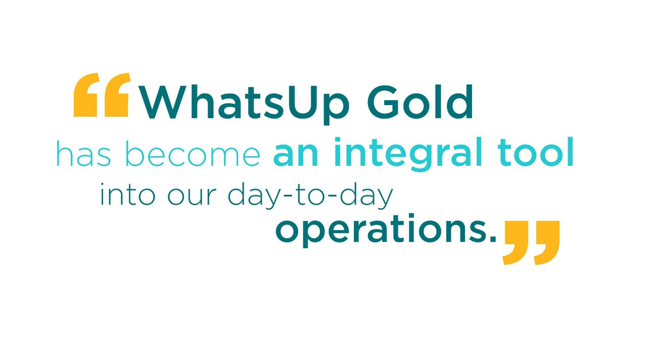 WhatsUp Gold has become an integral tool into our day-to-day operations.