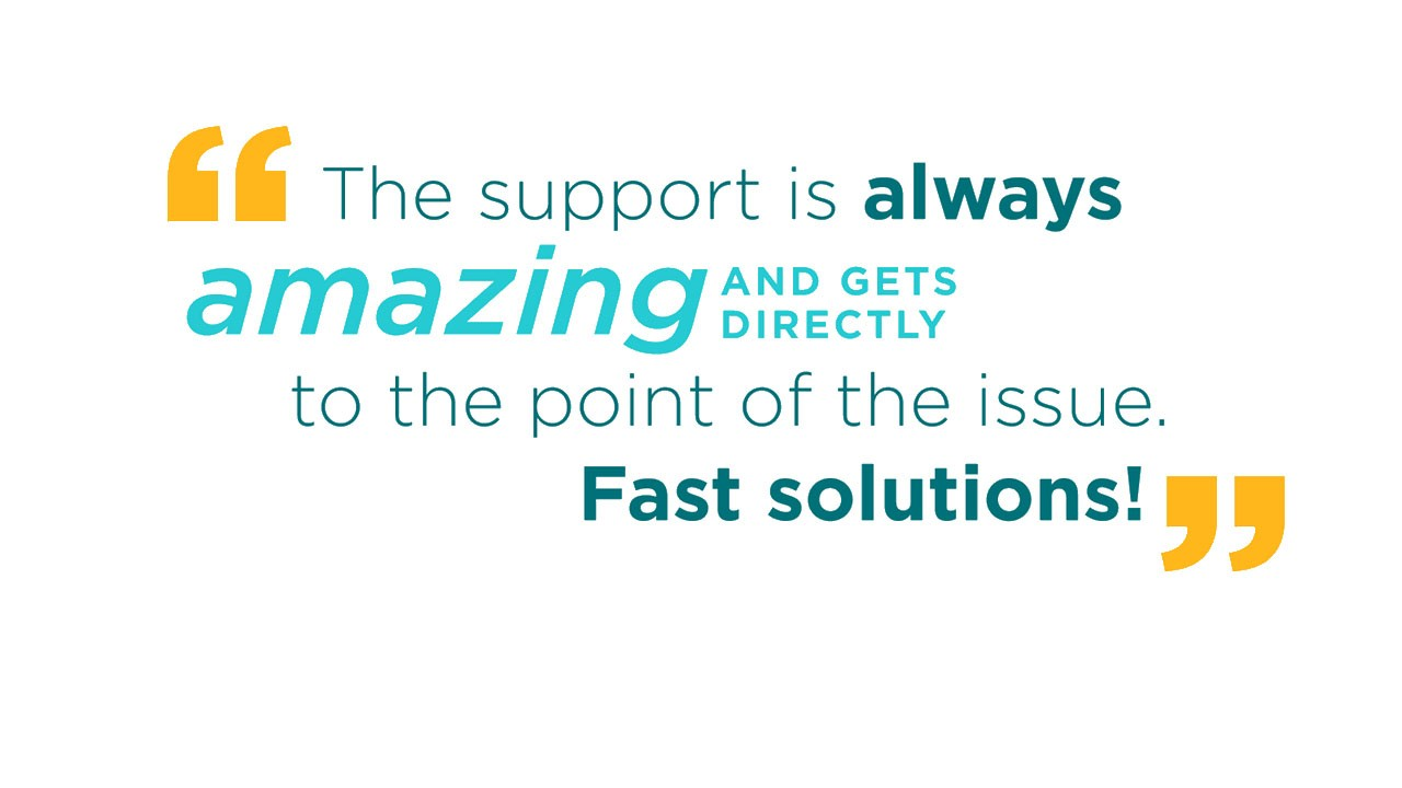 The support is always amazing and gets directly to the point of the issue. Fast solutions.